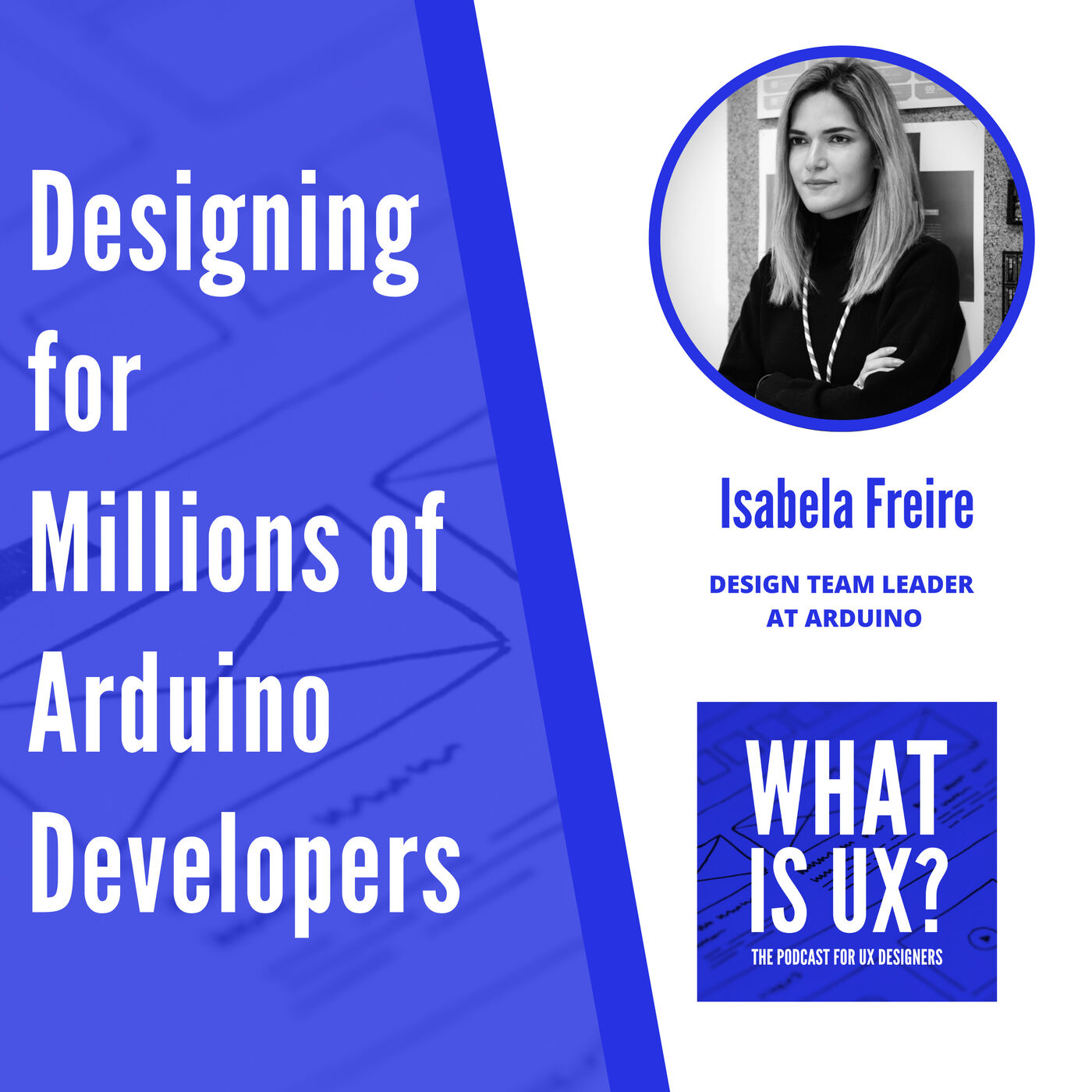 S2E3 Designing for Millions of Arduino Developers, an interview with Isabela Freire, Design Team Leader at Arduino