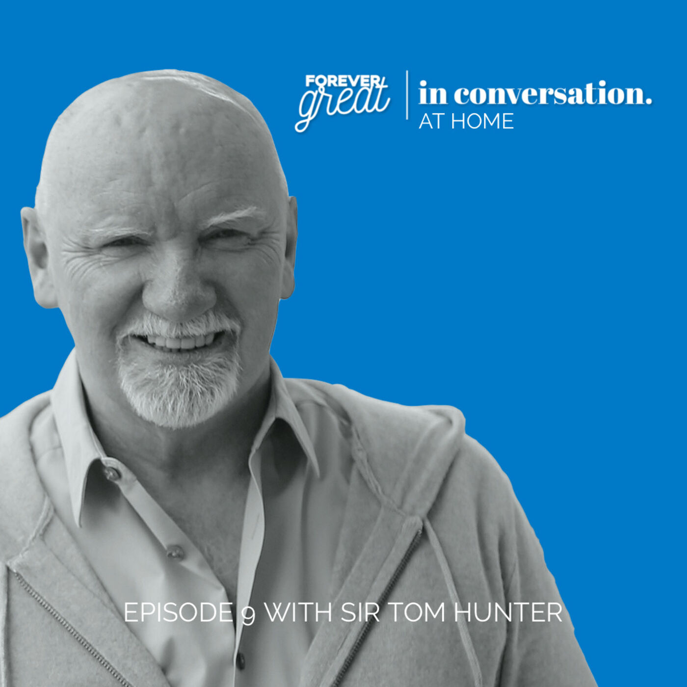 Forever Great in Conversation with Sir Tom Hunter | Season 1 | Episode 9 🎬
