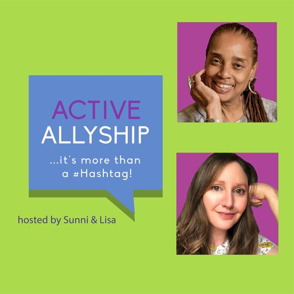 """Active Allyship...it's more than a #hashtag!"""" Podcast Artwork Image"""