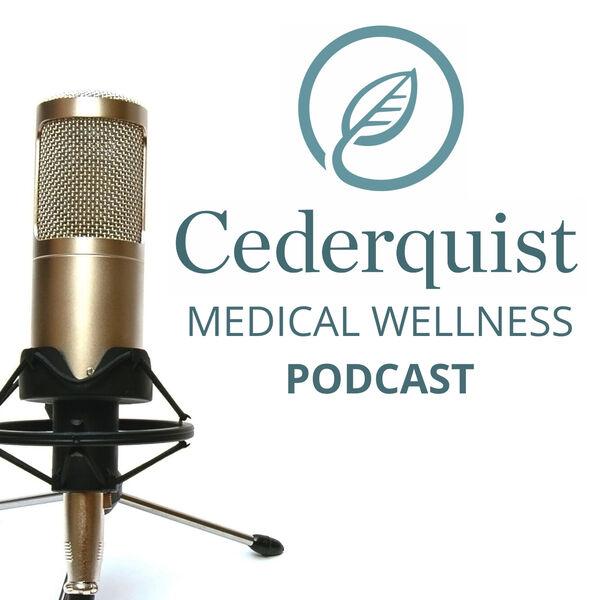 Cederquist Medical Wellness Podcast Podcast Artwork Image