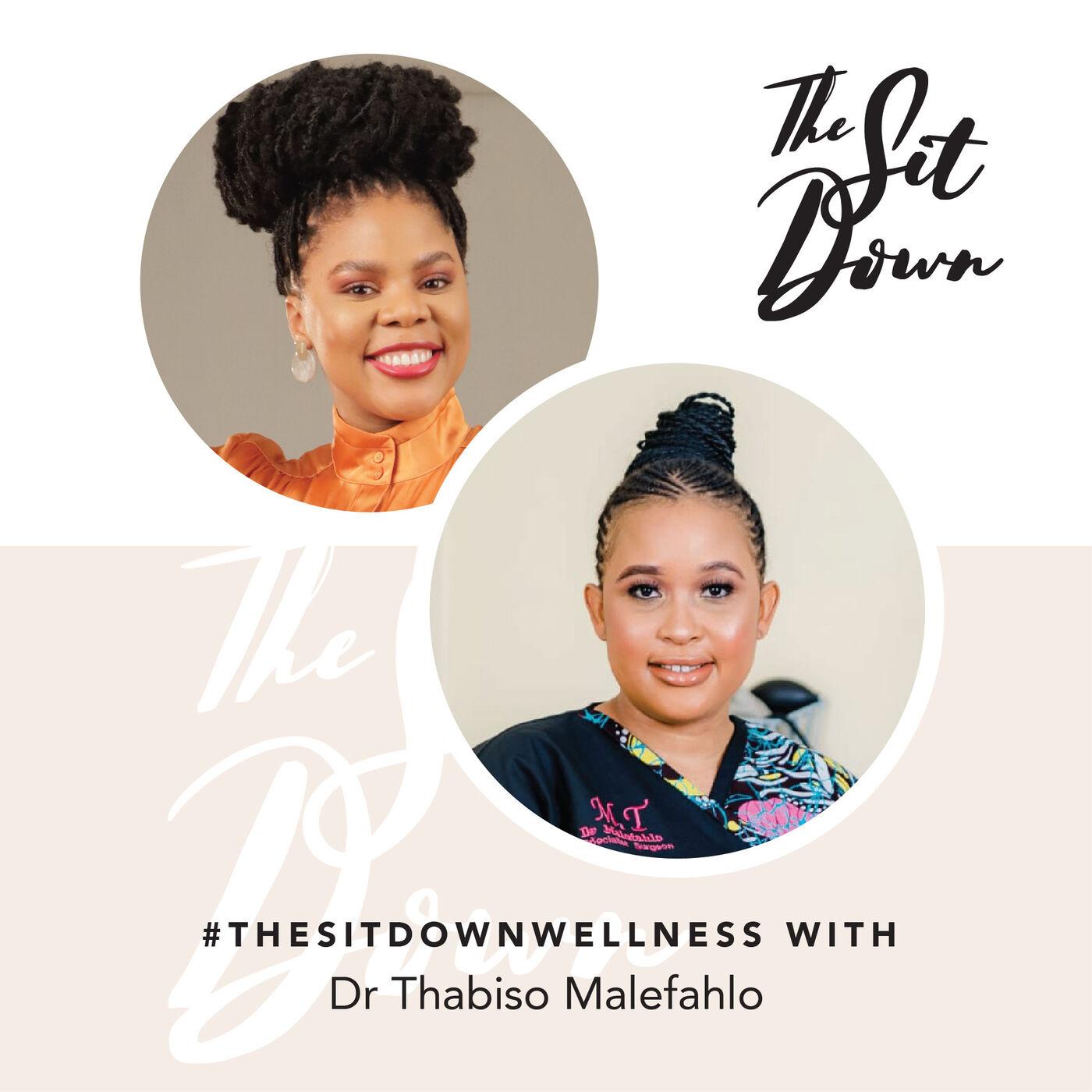 #TheSitDownWellness | Dr Thabiso Malefahlo