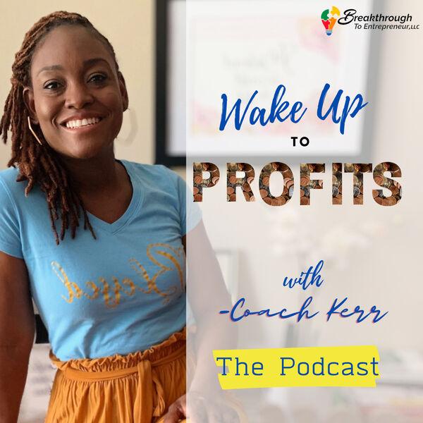 Wake Up To Profits with Coach Kerr Podcast Artwork Image