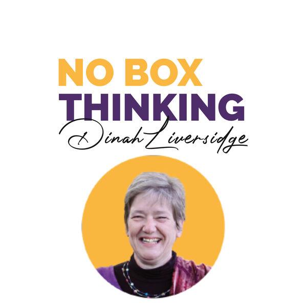 No Box Thinking ®  with Dinah Liversidge Podcast Artwork Image