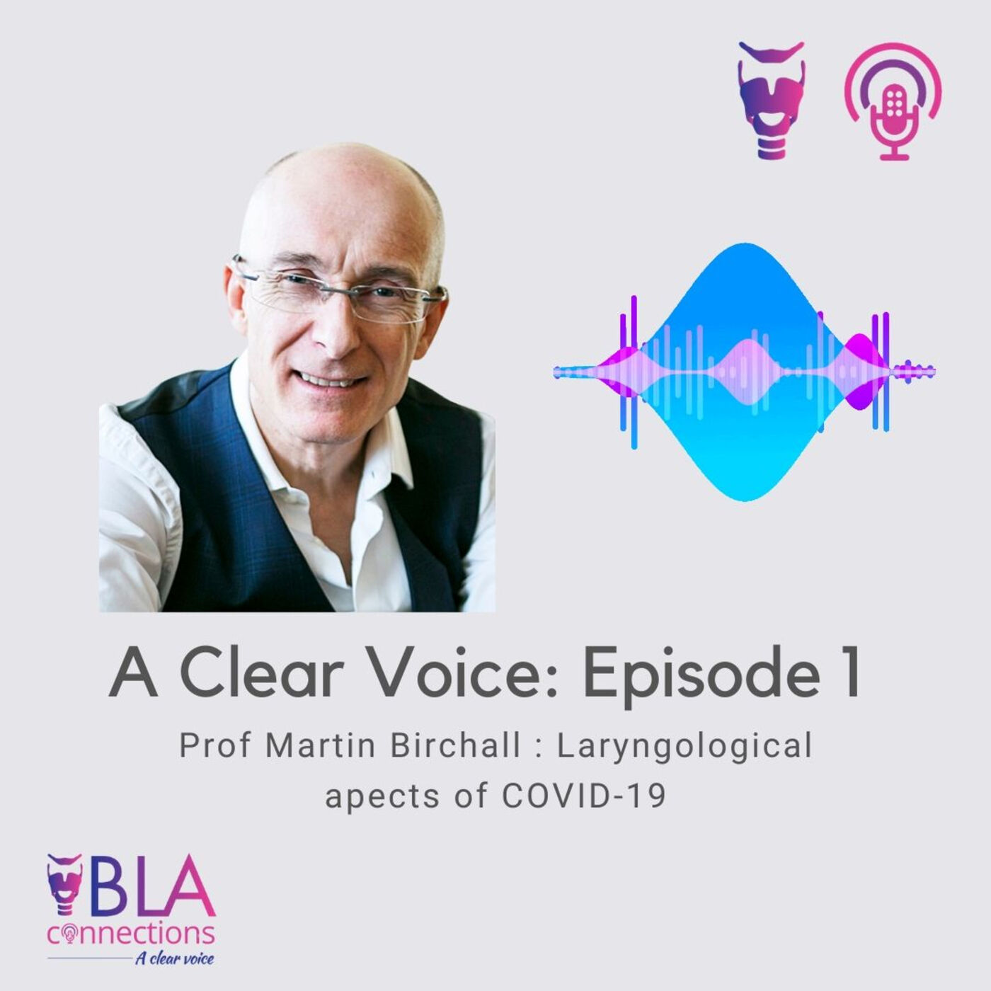 S1 Ep 1: Prof Martin Birchall on laryngological aspects of COVID-19