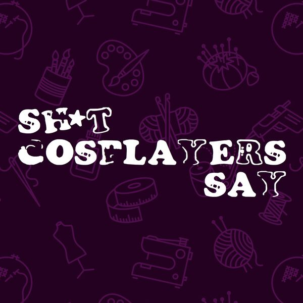 Sh*t Cosplayers Say  Podcast Artwork Image