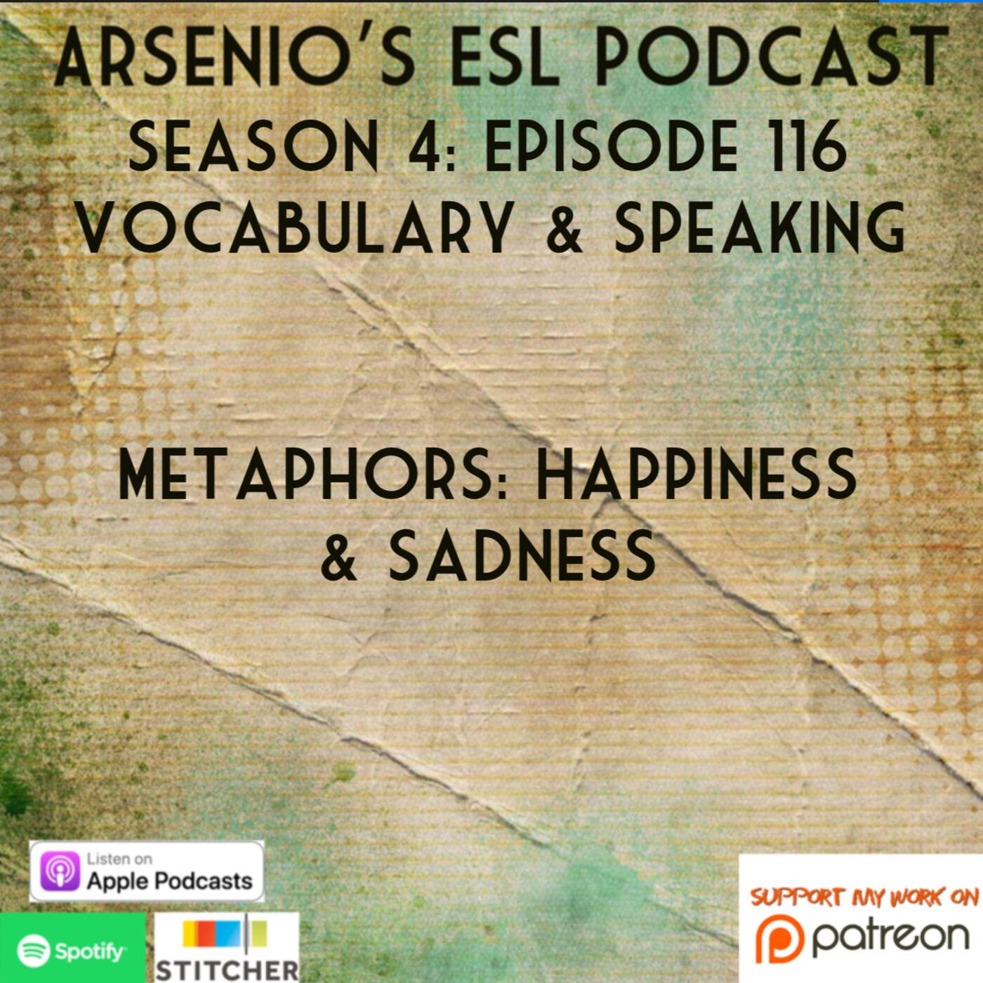 Arsenio's ESL Podcast: Season 4 - Episode 116 - Vocabulary + Speaking - Metaphors - Happiness and Sadness