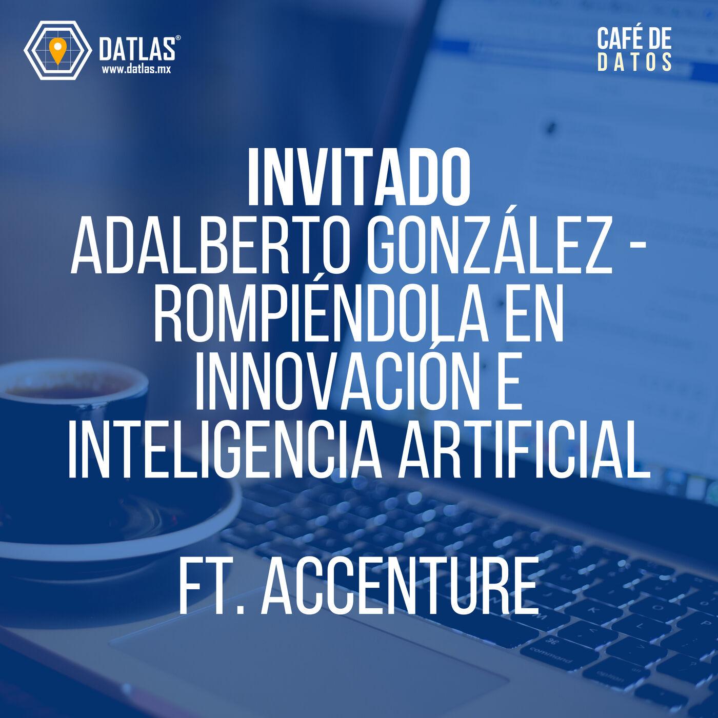 06. Invitado: Adalberto González - Rompiéndola en el mundo con centros de innovación y ética en la inteligencia artificial (ft. Centro innovación de ACCENTURE))