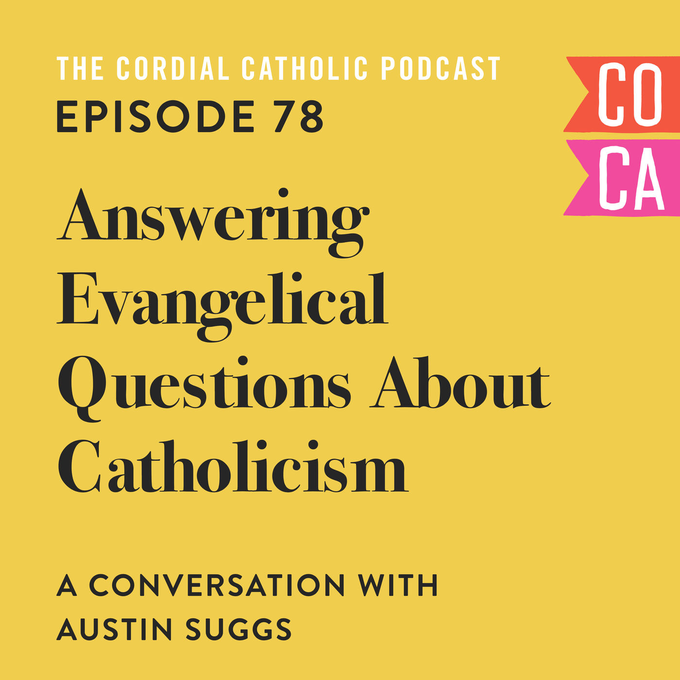 078: Answering Evangelical Questions about Catholicism (w/ Austin Suggs)