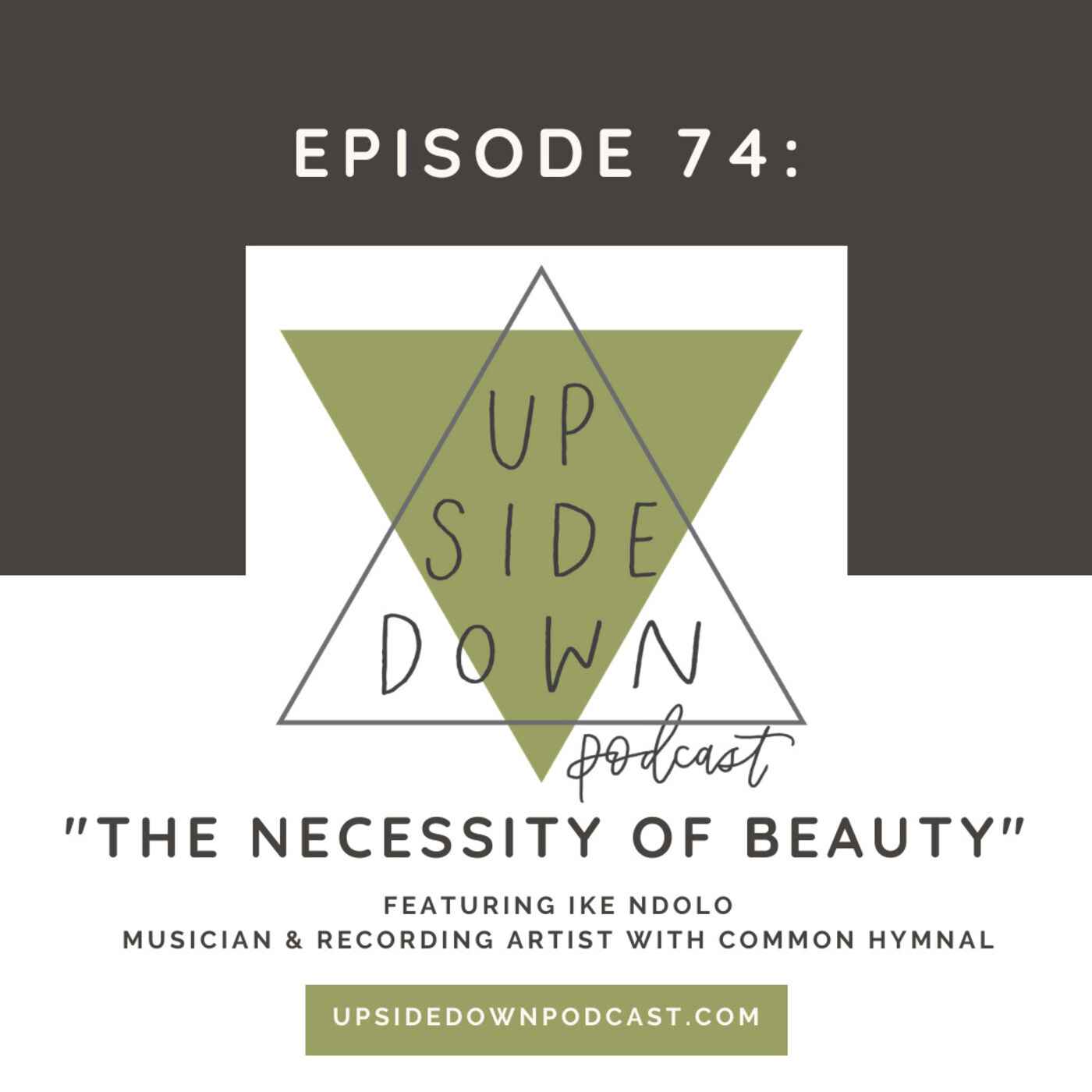 Season 5 | Episode 74: The Necessity of Beauty with Ike Ndolo, Musician & Recording Artist with Common Hymnal