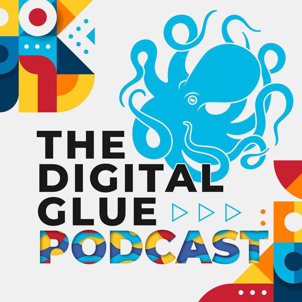 The Digital Glue Podcast Podcast Artwork Image