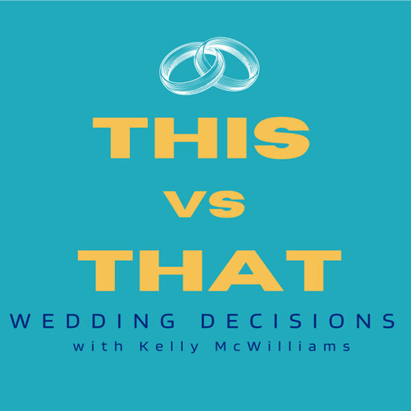 This vs That, Wedding Decisions with Kelly McWilliams Podcast Artwork Image