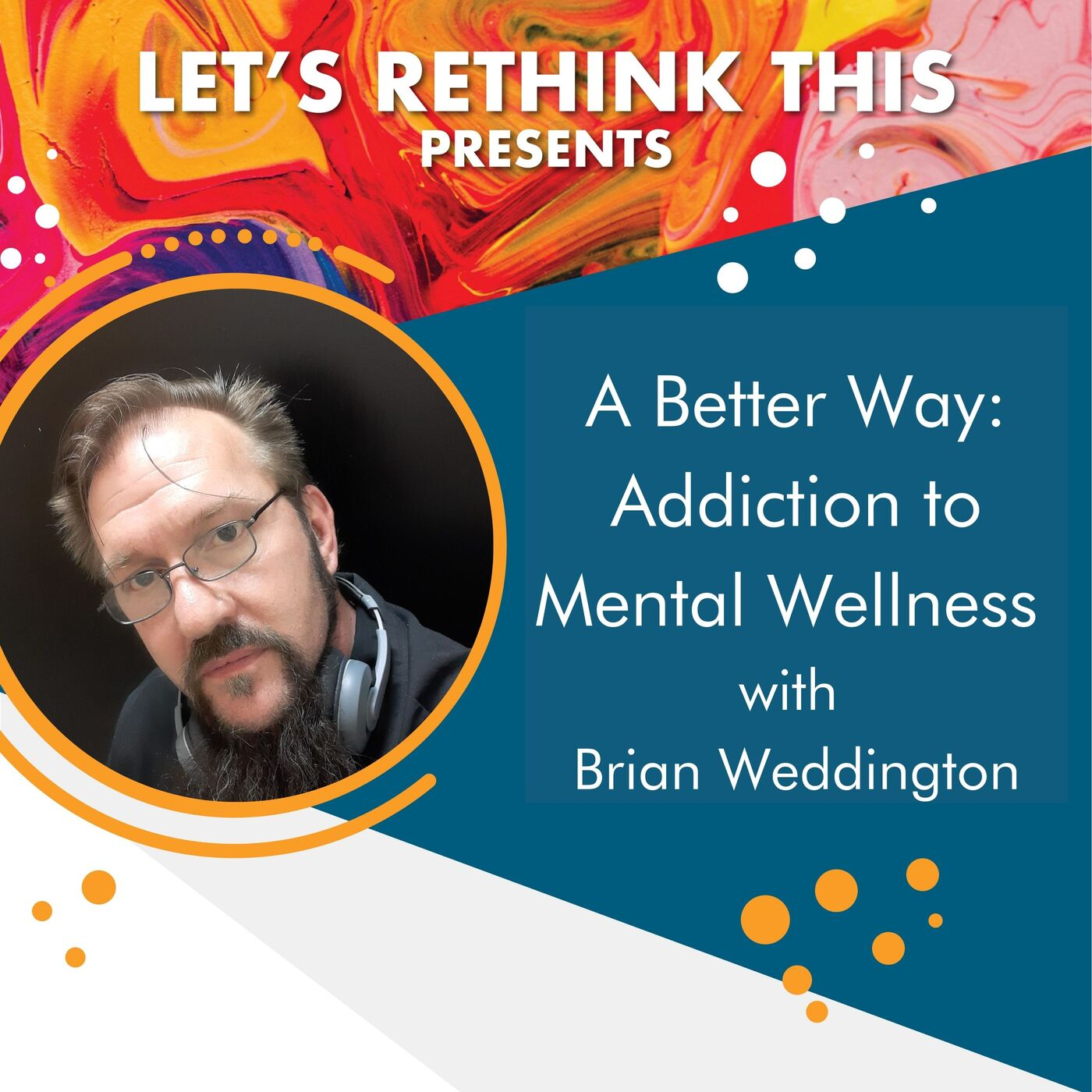 A Better Way: Moving from Addiction to Mental Wellness with Brian Weddington
