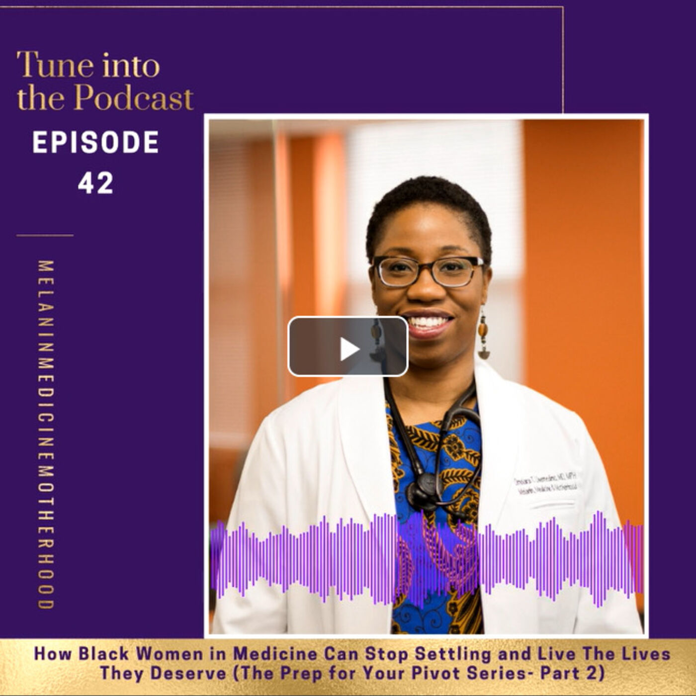 Episode 42: How Black Women in Medicine Can Stop Settling and Live The Lives They Deserve (The Prep for Your Pivot Series- Part 2)