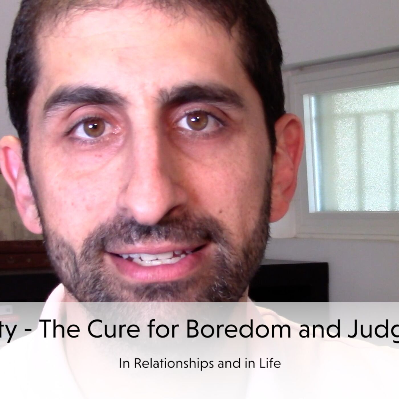 Curiosity - The Cure for Judgement and Boredom in Your Relationship and Life