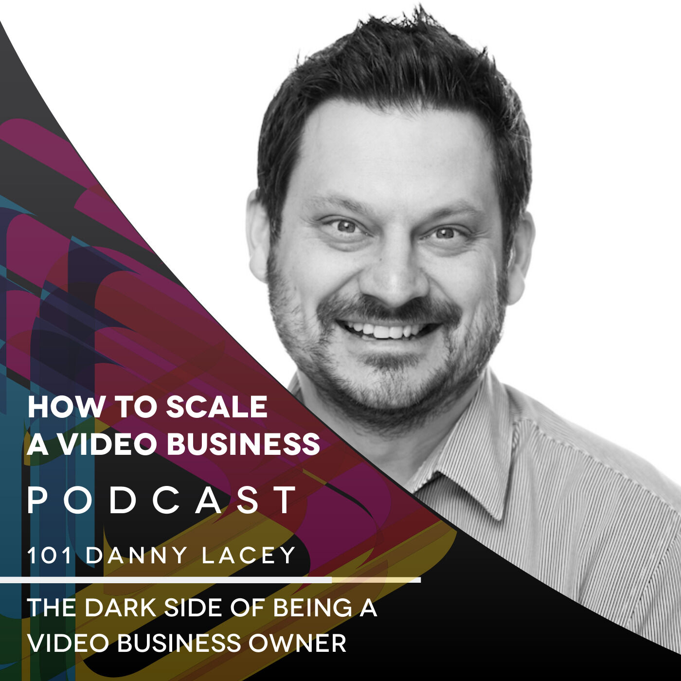 The Dark Side of Being a Video Business Owner - EP#101 with Danny Lacey
