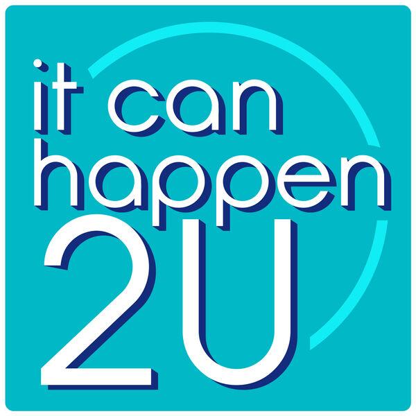 It Can Happen 2 U Podcast Artwork Image