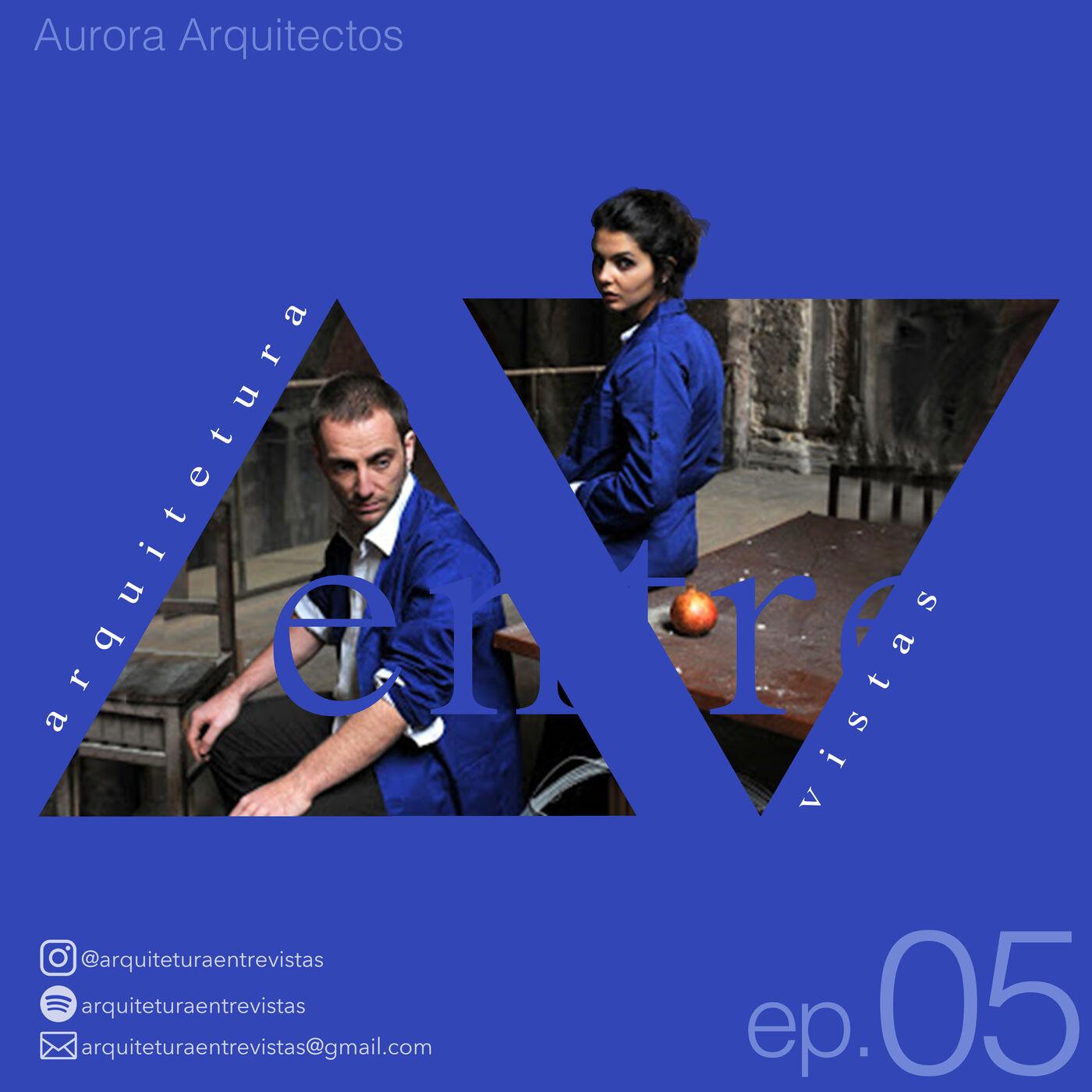 EP.5 Aurora Arquitectos, Arquitetura Entre Vistas