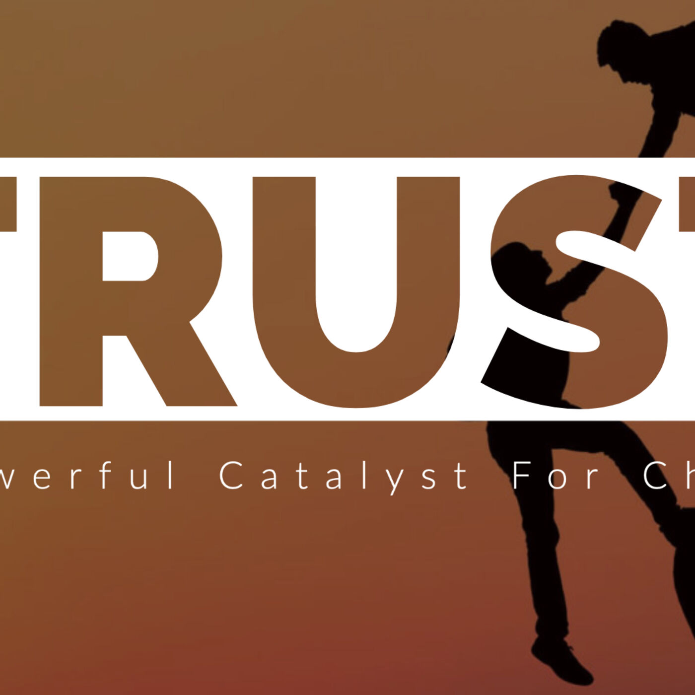Trust: A Powerful Catalyst for Change