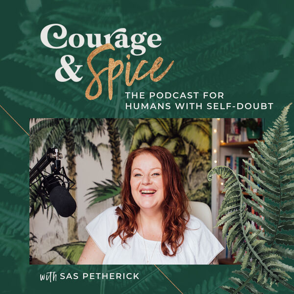 Courage and Spice: the podcast for humans with Self-doubt Podcast Artwork Image
