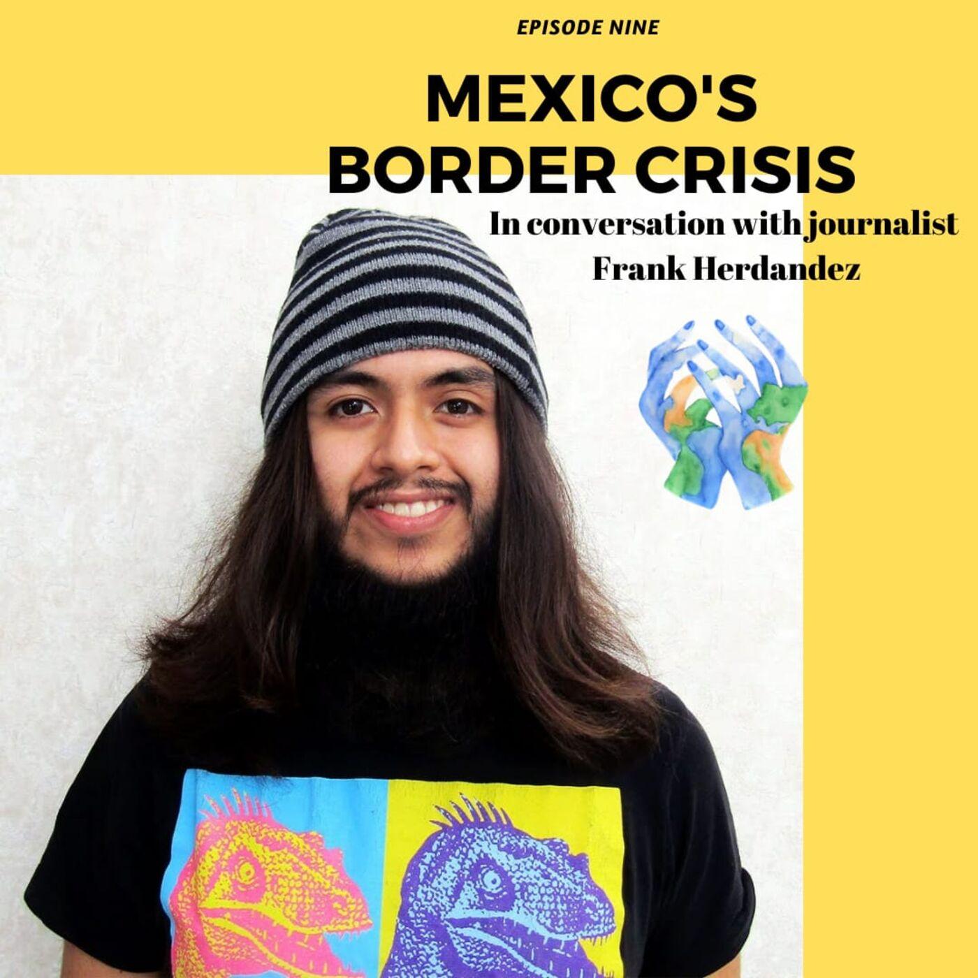 Mexico's Border Crisis with Frank Hernandez