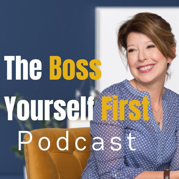 The Boss Yourself First Podcast Podcast Artwork Image
