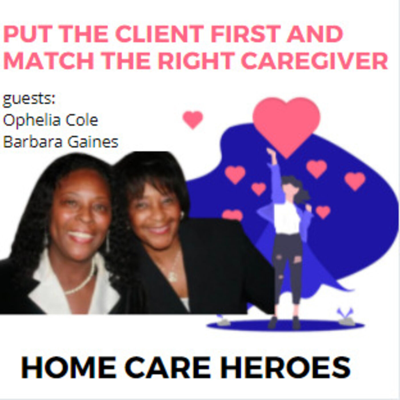 Put the Client First and Match the right Caregiver (with Ophelia Cole and Barbara Gaines)