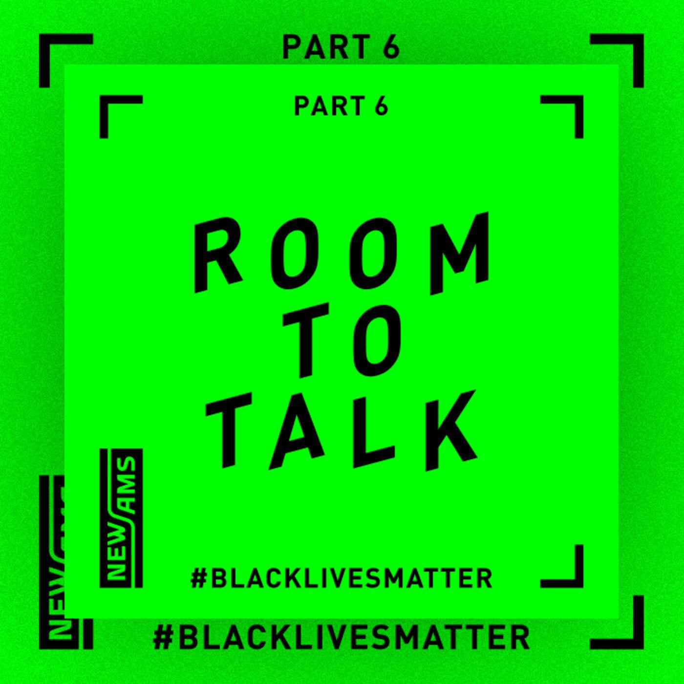Room to Talk: Black Lives Matter Part 6