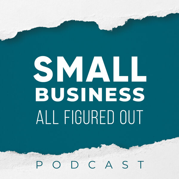 Small Business All Figured Out Podcast Artwork Image