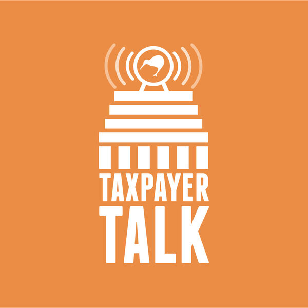 Taxpayer Talk - podcast by the New Zealand Taxpayers' Union Podcast Artwork Image