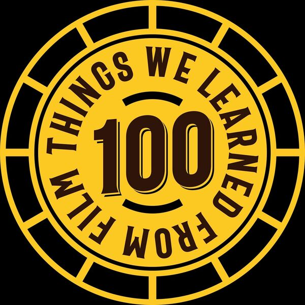 100 Things we learned from film Podcast Artwork Image
