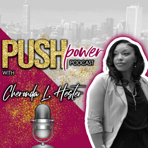 Push Power Podcast with Cheronda L. Hester Podcast Artwork Image