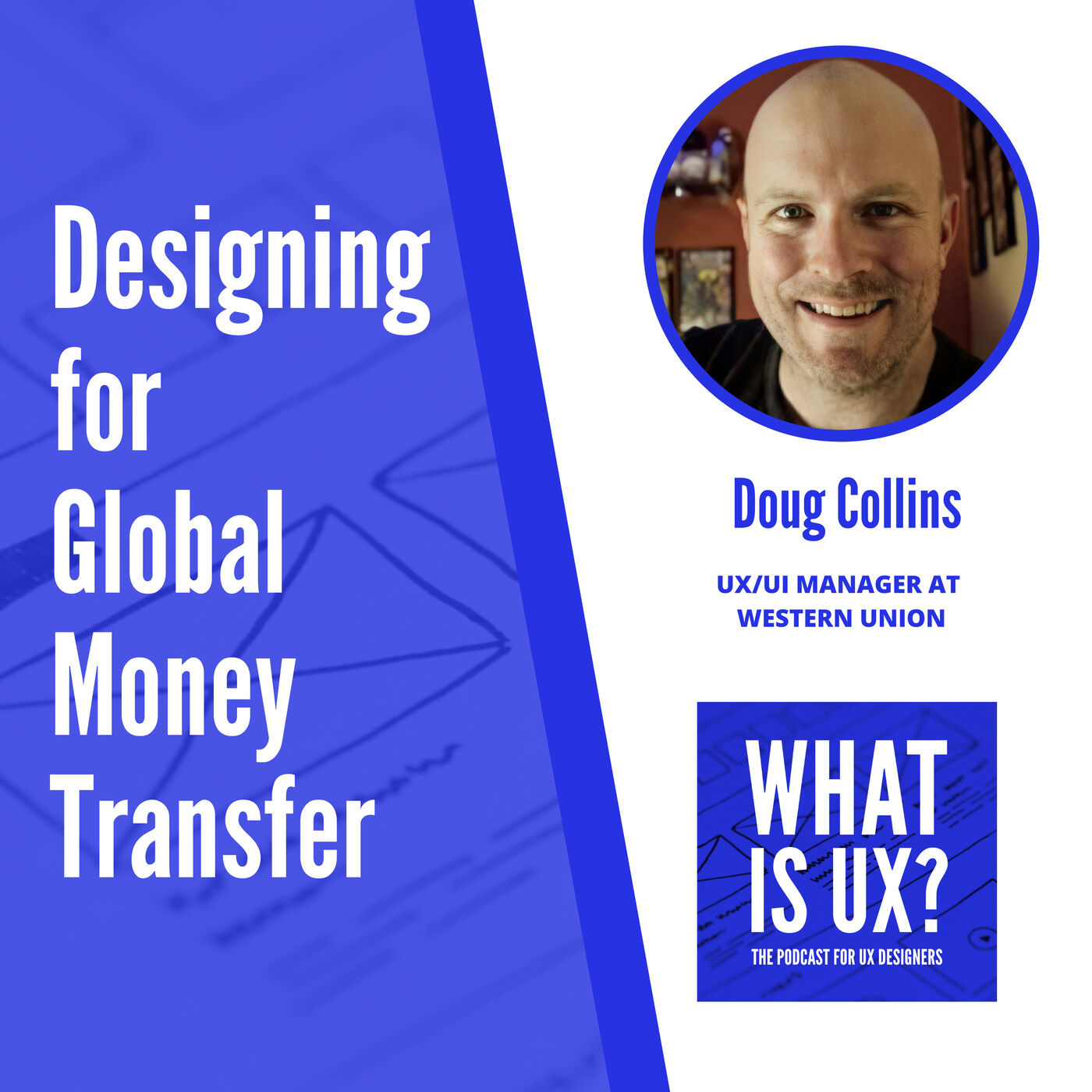 S1E10 Designing for Global Money Transfer with Doug Collins, UX/UI Manager at Western Union