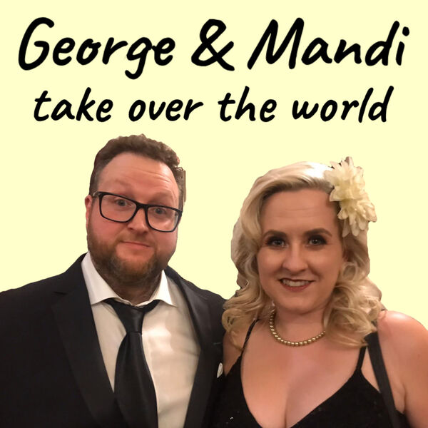 George and Mandi Take Over The World Podcast Artwork Image