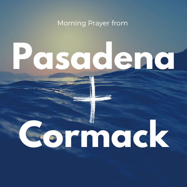 Morning Prayer from Pasadena and Cormack NL Podcast Artwork Image