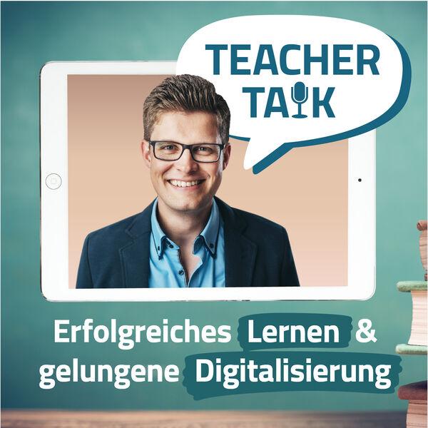 Teacher Talk Podcast - Erfolgreiches Lernen und gelungene Digitalisierung in der Schule (digitaler Unterricht) Podcast Artwork Image