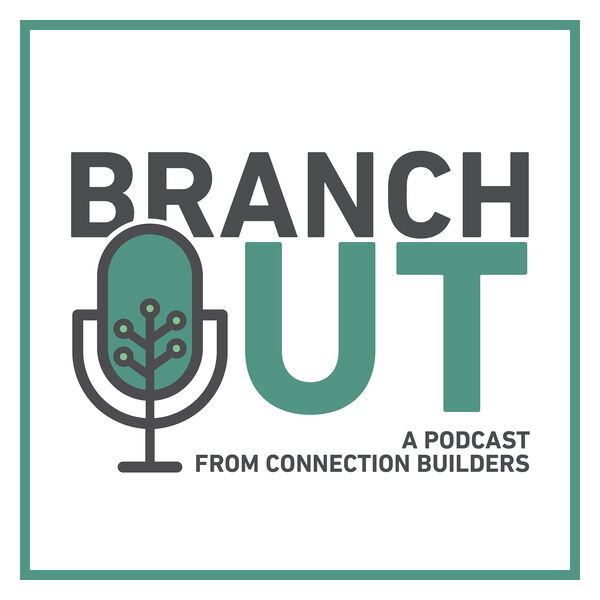 Branch Out - A Podcast from Connection Builders Podcast Artwork Image
