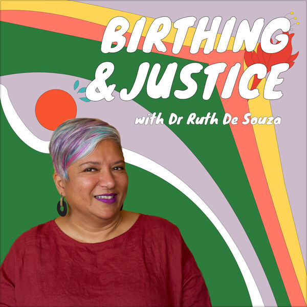 Birthing and Justice with Dr Ruth De Souza Podcast Artwork Image