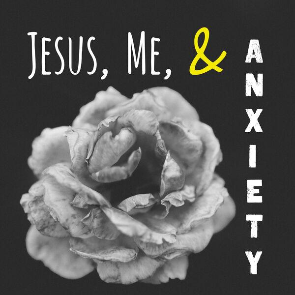 Jesus, Me, & Anxiety Podcast Artwork Image