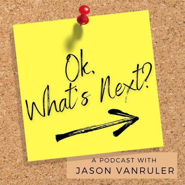 Ok, What's Next? Podcast Artwork Image