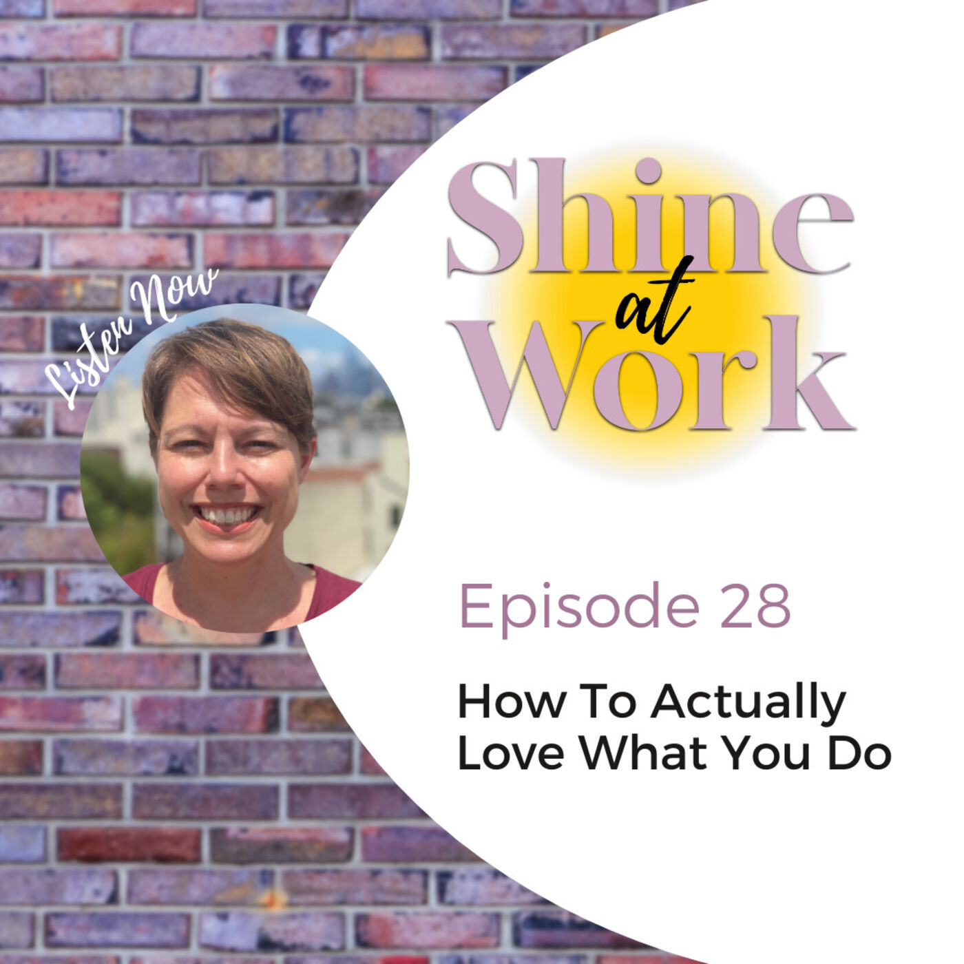 Episode 28 - How To Actually Love What You Do