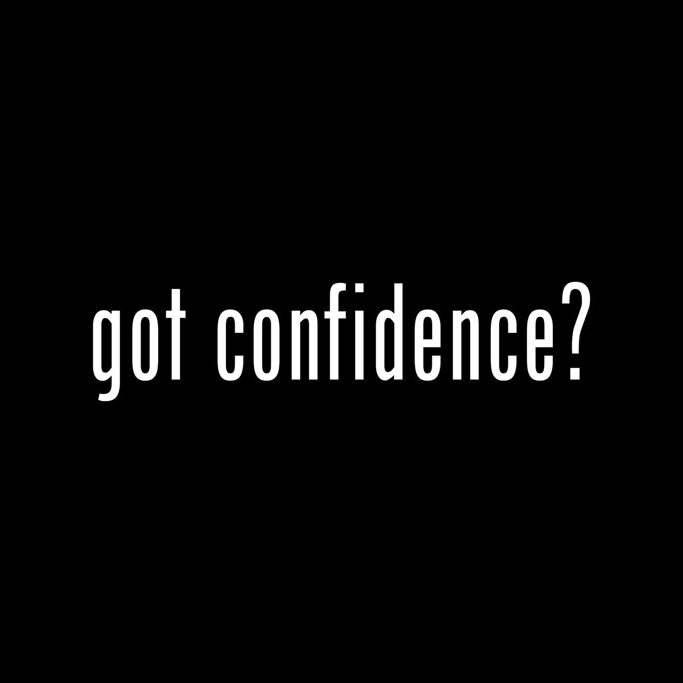 Got Confidence? (part 1)