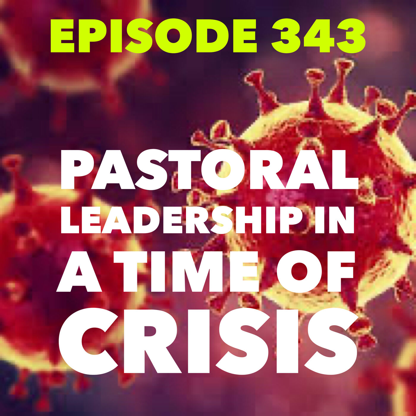 Episode 343 - Pastoral Leadership in a Time of Crisis