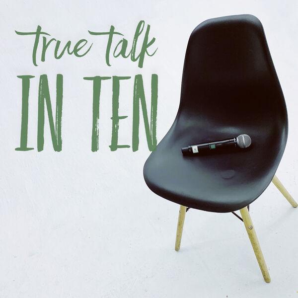 True Talk in Ten Podcast Artwork Image