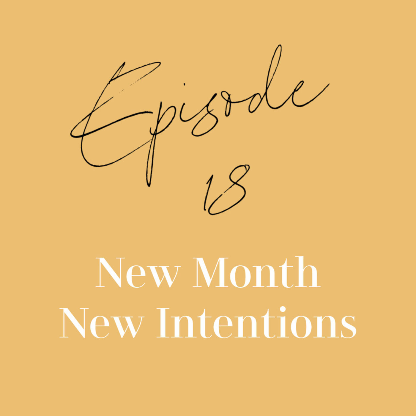 Episode 18: New Month & New Intentions