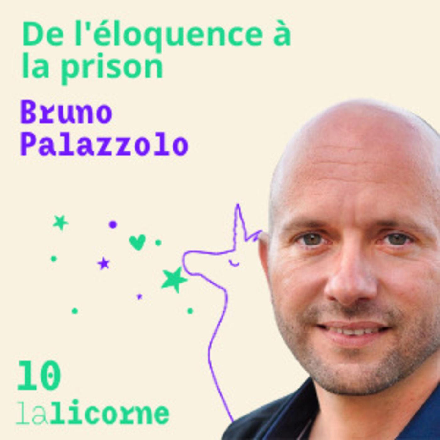 Episode 11 🗣 Bruno Palazzolo - De l'éloquence à  la prison