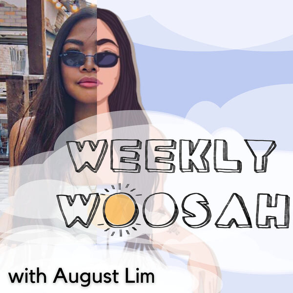 Weekly Woosah with August Lim Podcast Artwork Image