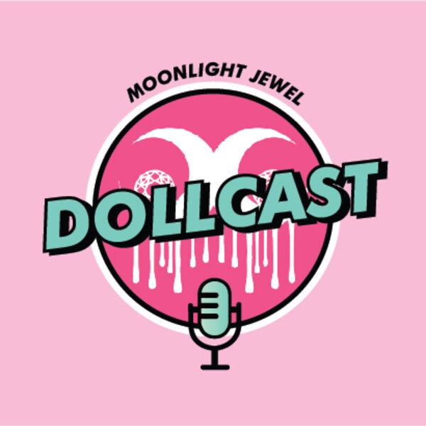 Moonlight Jewel Dollcast Podcast Artwork Image