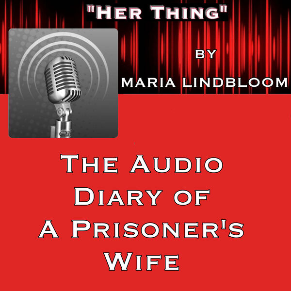 """""""HER THING"""" - Diary of a Prisoner's Wife Podcast Artwork Image"""