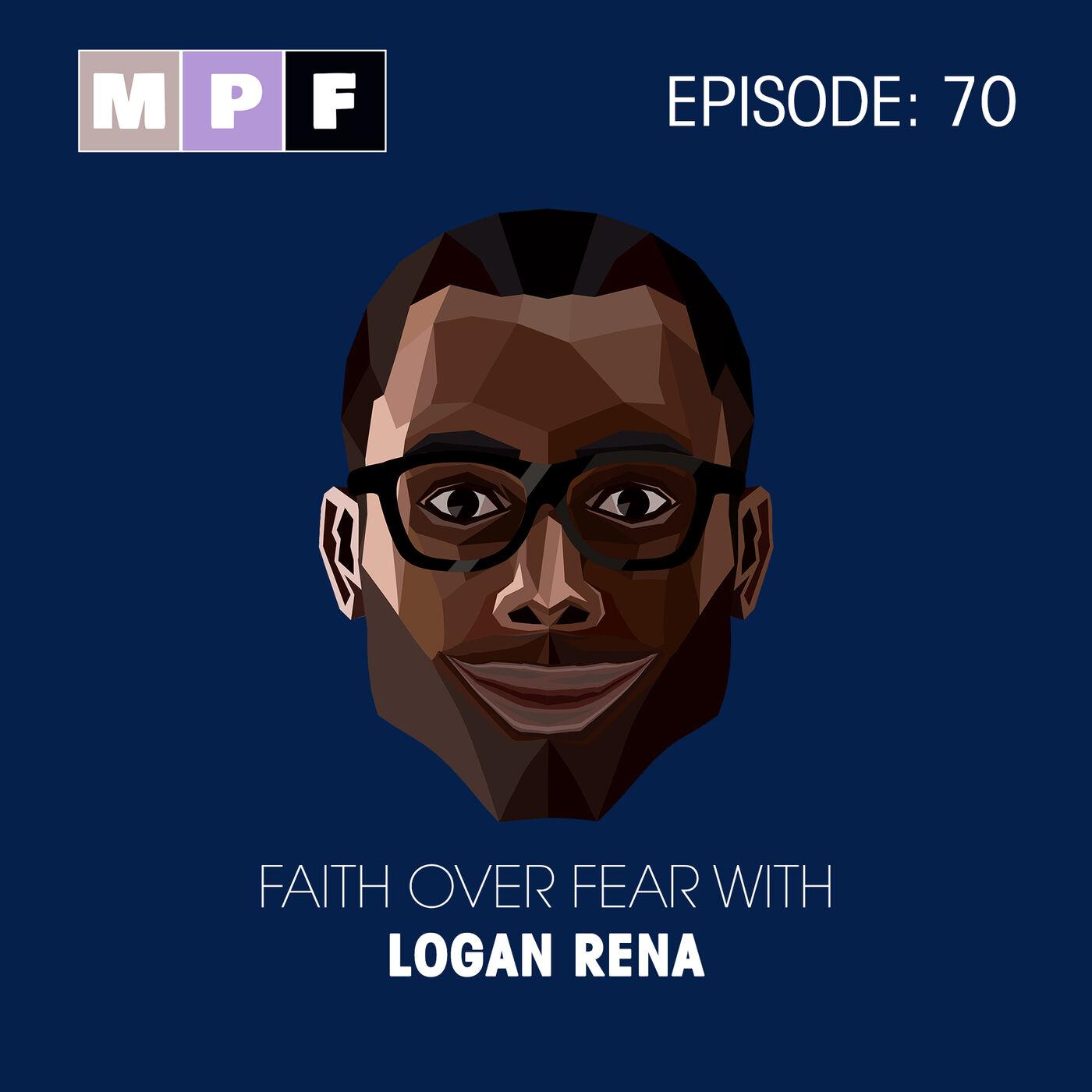 Faith over Fear with Logan Rena
