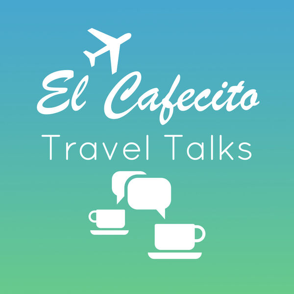 El Cafecito Travel Talks Podcast Artwork Image